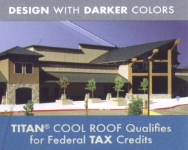 Design with Darker Colors - TITAN Cool Roof Qualifies for Federal Tax Credits